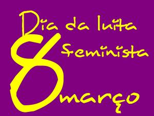 8 março | dia da luta feminista