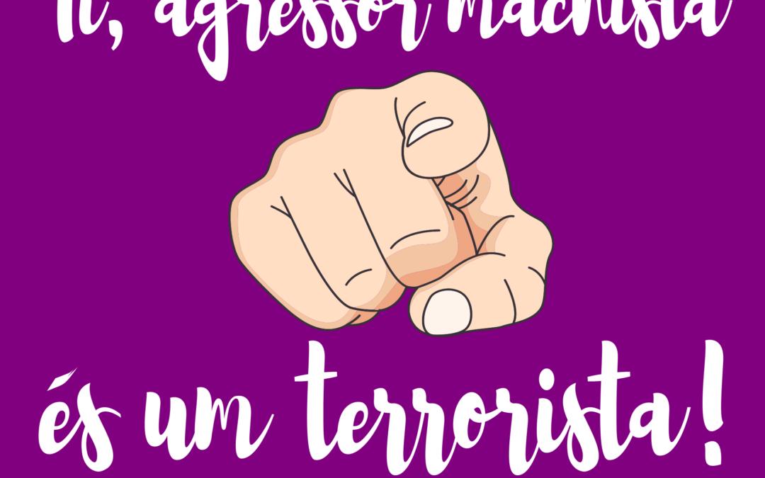 Tí, agressor machista és um terrorista!